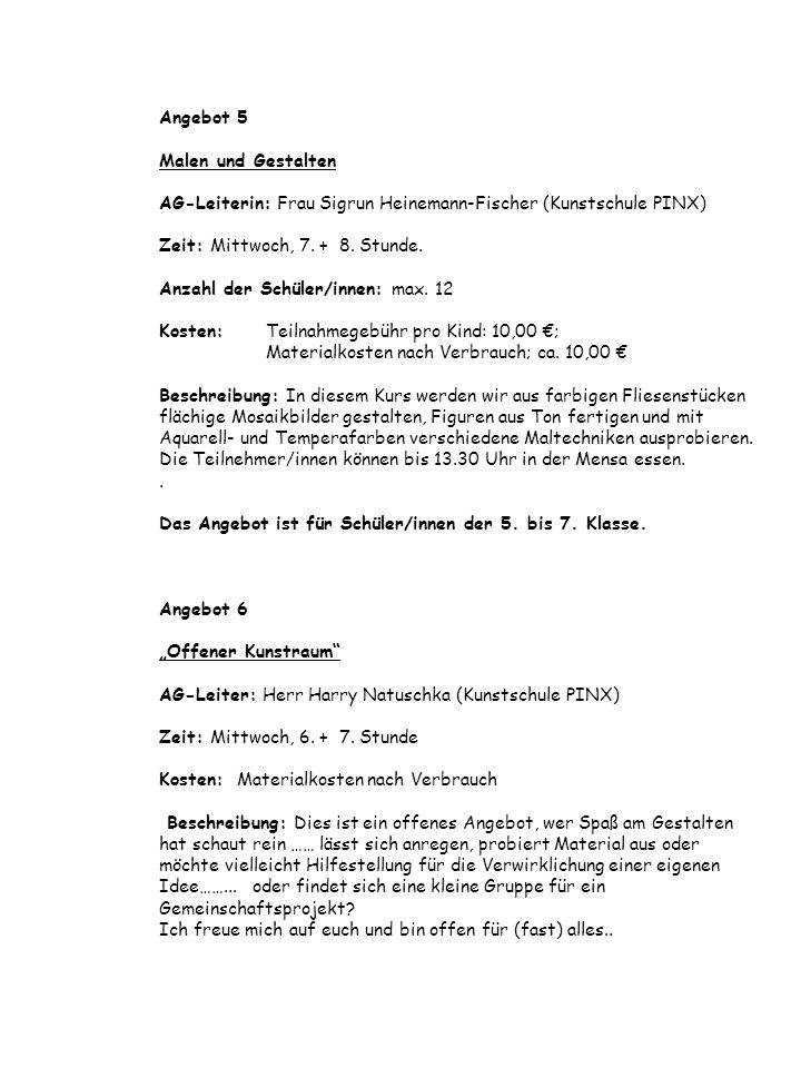 Angebot 5 Malen und Gestalten AG-Leiterin: Frau Sigrun Heinemann-Fischer (Kunstschule PINX) Zeit: Mittwoch, 7.