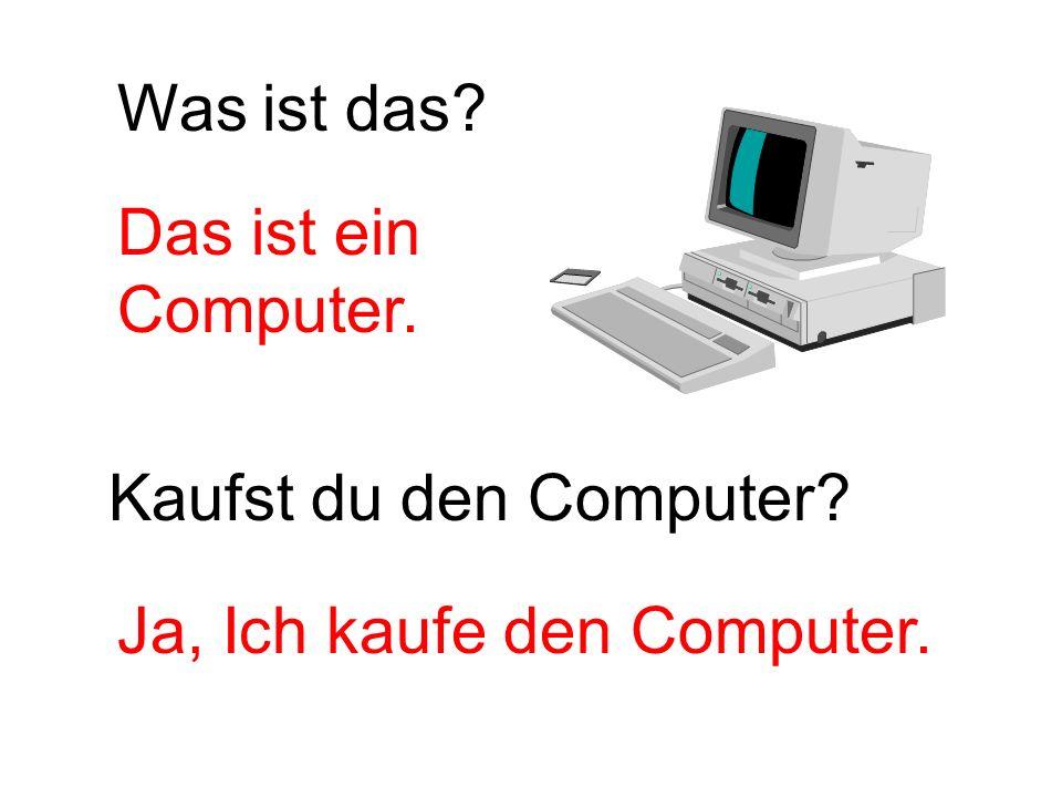 Kaufst du den Computer? Was ist das? Das ist ein Computer. Ja, Ich kaufe den Computer.