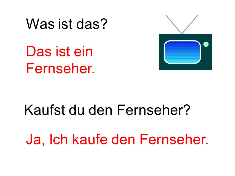 Kaufst du den Fernseher? Was ist das? Das ist ein Fernseher. Ja, Ich kaufe den Fernseher.
