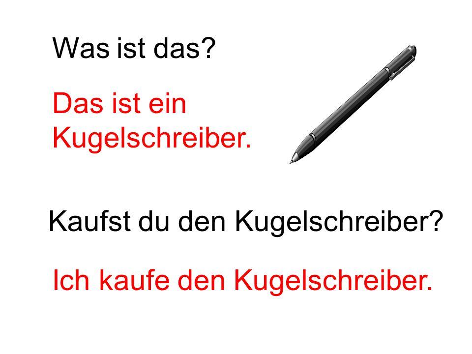 Kaufst du den Kugelschreiber? Was ist das? Das ist ein Kugelschreiber. Ich kaufe den Kugelschreiber.
