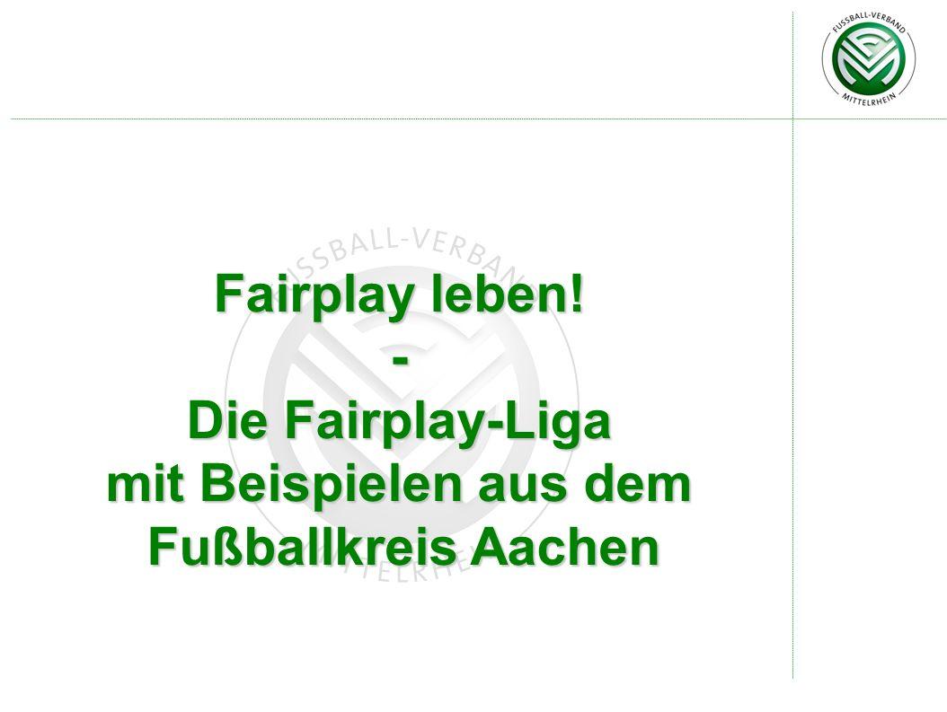 Fairplay leben! - Die Fairplay-Liga mit Beispielen aus dem Fußballkreis Aachen