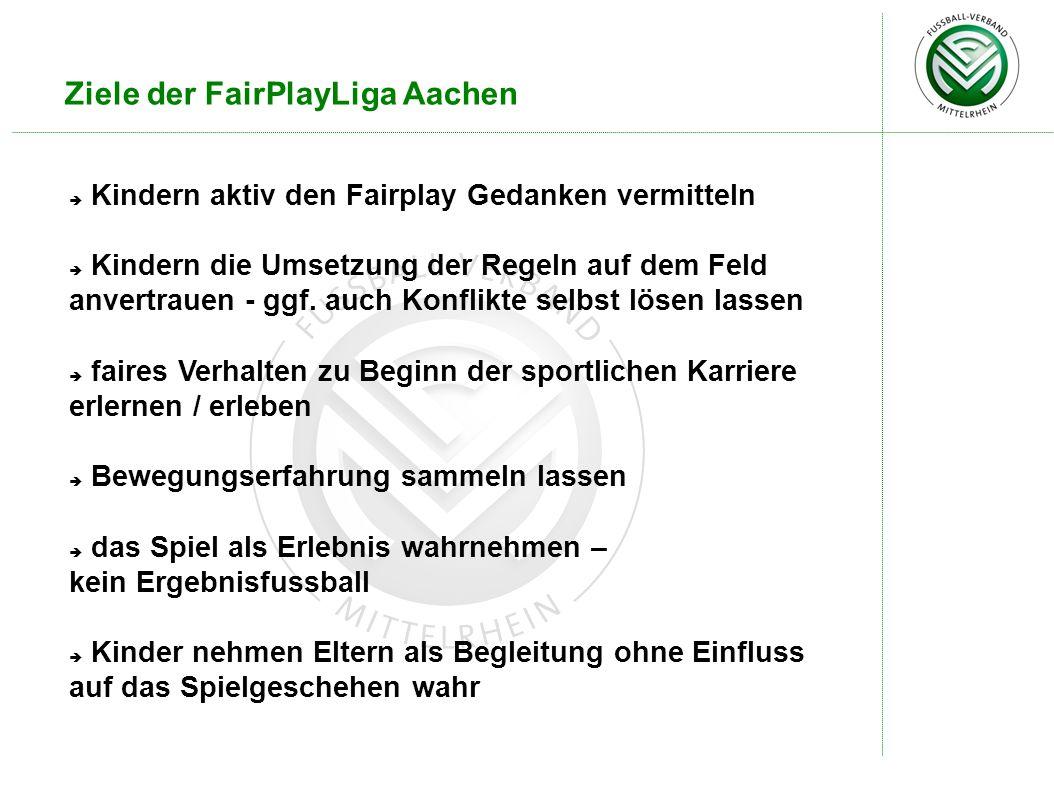 Ziele der FairPlayLiga Aachen Kindern aktiv den Fairplay Gedanken vermitteln Kindern die Umsetzung der Regeln auf dem Feld anvertrauen - ggf. auch Kon