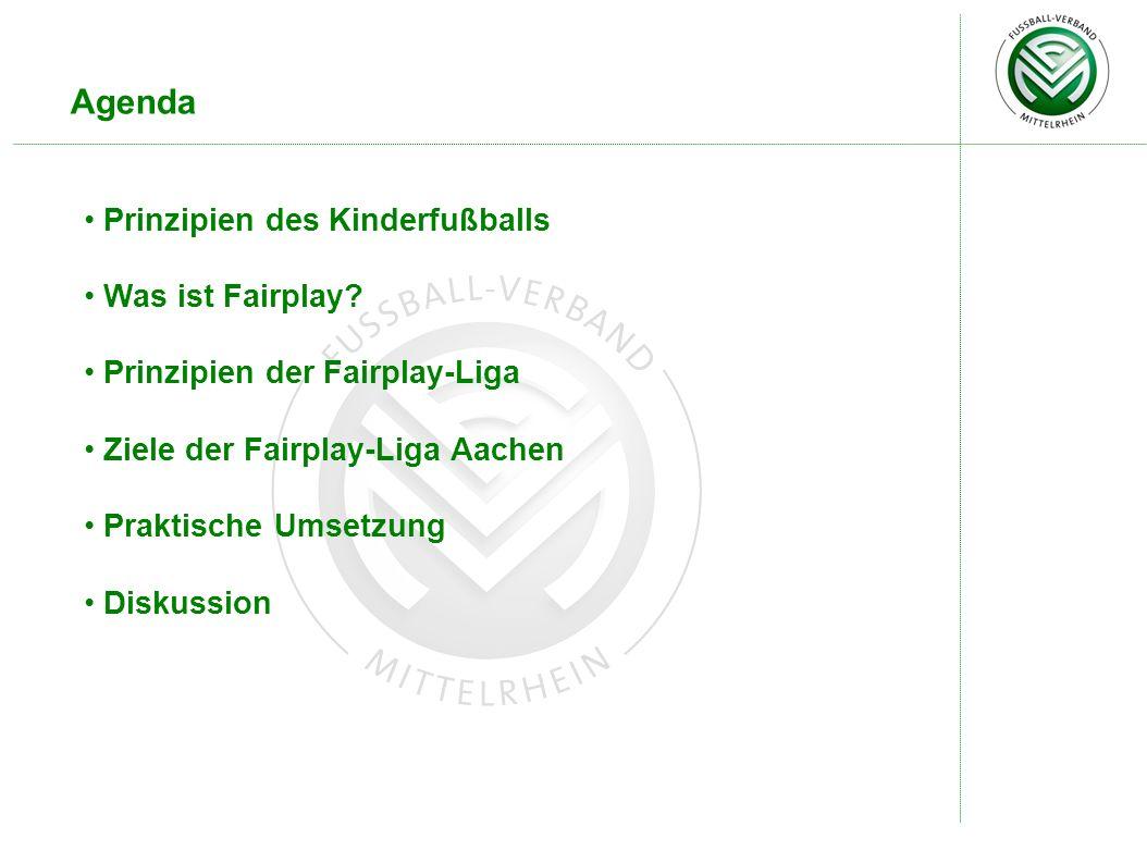 Agenda Prinzipien des Kinderfußballs Was ist Fairplay? Prinzipien der Fairplay-Liga Ziele der Fairplay-Liga Aachen Praktische Umsetzung Diskussion
