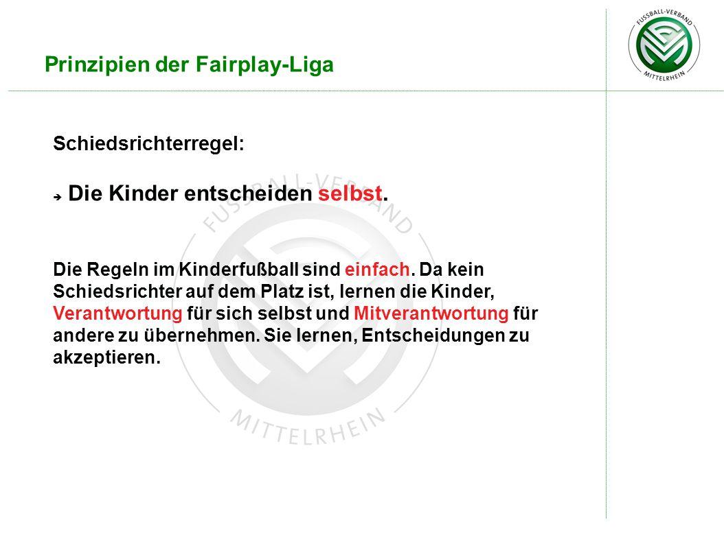 Prinzipien der Fairplay-Liga Schiedsrichterregel: Die Kinder entscheiden selbst. Die Regeln im Kinderfußball sind einfach. Da kein Schiedsrichter auf