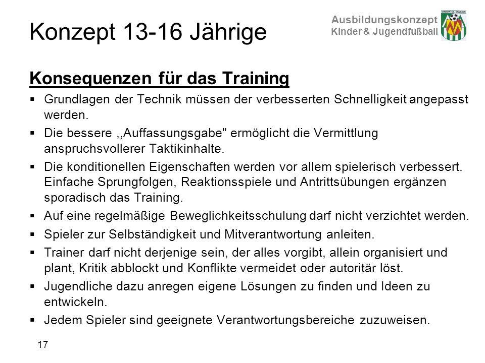 Ausbildungskonzept Kinder & Jugendfußball Konsequenzen für das Training Grundlagen der Technik müssen der verbesserten Schnelligkeit angepasst werden.