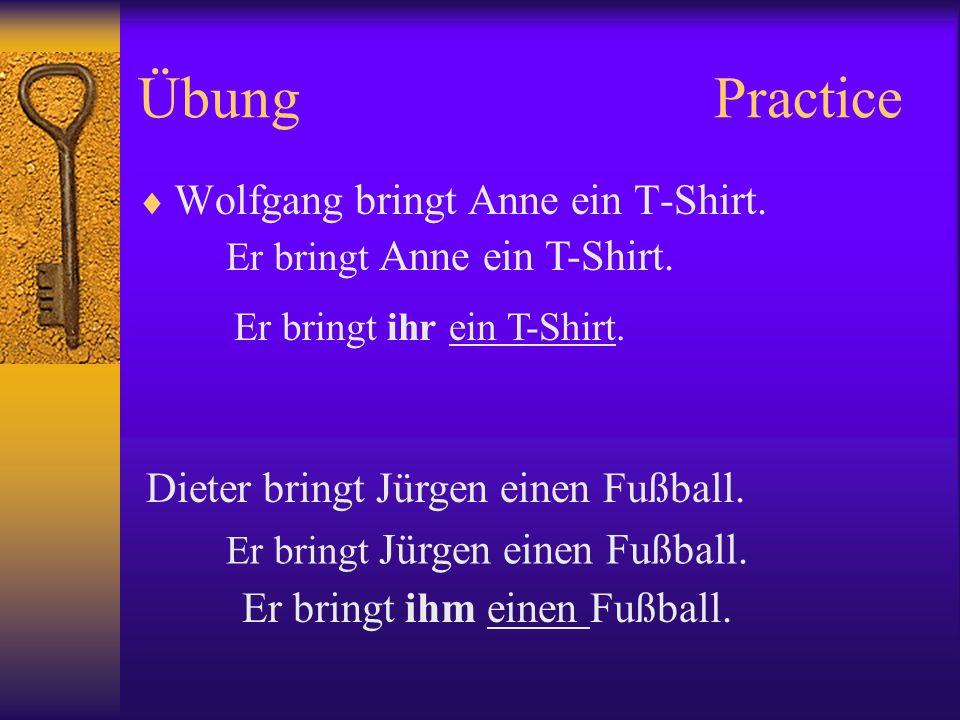 ÜbungPractice Wolfgang bringt Anne ein T-Shirt. Er bringt Anne ein T-Shirt. Dieter bringt Jürgen einen Fußball. Er bringt ihr ein T-Shirt. Er bringt J