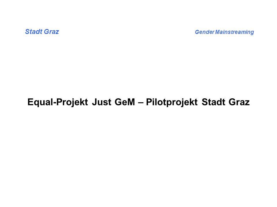 Stadt Graz Gender Mainstreaming Equal-Projekt Just GeM – Pilotprojekt Stadt Graz