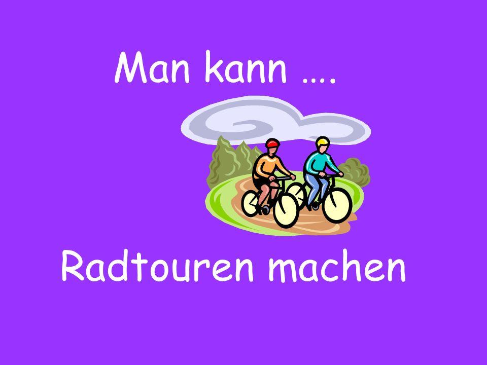 Man kann …. Radtouren machen
