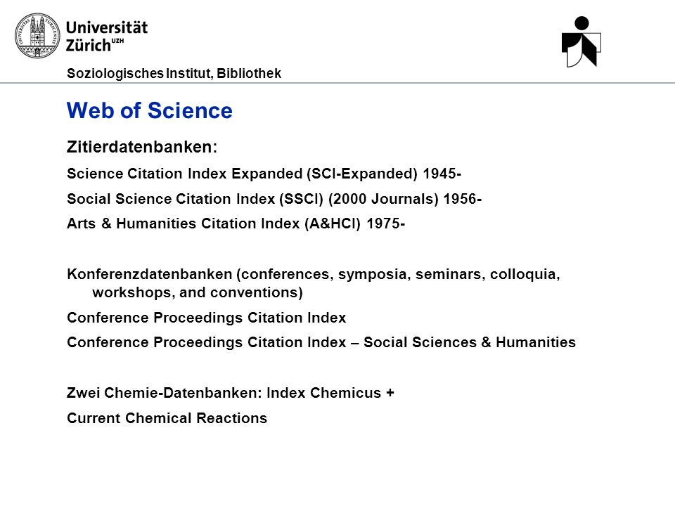Soziologisches Institut, Bibliothek Web of Science Zitierdatenbanken: Science Citation Index Expanded (SCI-Expanded) 1945- Social Science Citation Ind