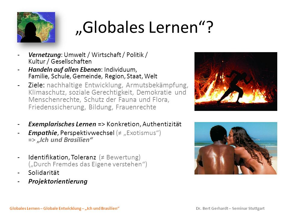 Globales Lernen? -Vernetzung: Umwelt / Wirtschaft / Politik / Kultur / Gesellschaften -Handeln auf allen Ebenen: Individuum, Familie, Schule, Gemeinde