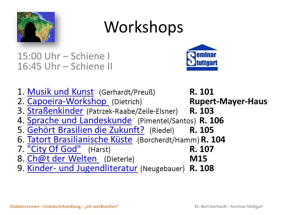 Workshops 15:00 Uhr – Schiene I 16:45 Uhr – Schiene II 1. Musik und Kunst (Gerhardt/Preuß) R. 101 2. Capoeira-Workshop (Dietrich) Rupert-Mayer-Haus 3.