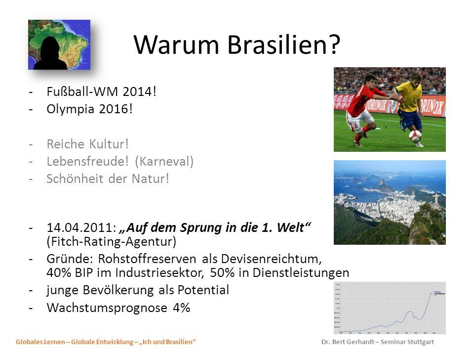 Warum Brasilien? -Fußball-WM 2014! -Olympia 2016! -Reiche Kultur! -Lebensfreude! (Karneval) -Schönheit der Natur! -14.04.2011: Auf dem Sprung in die 1