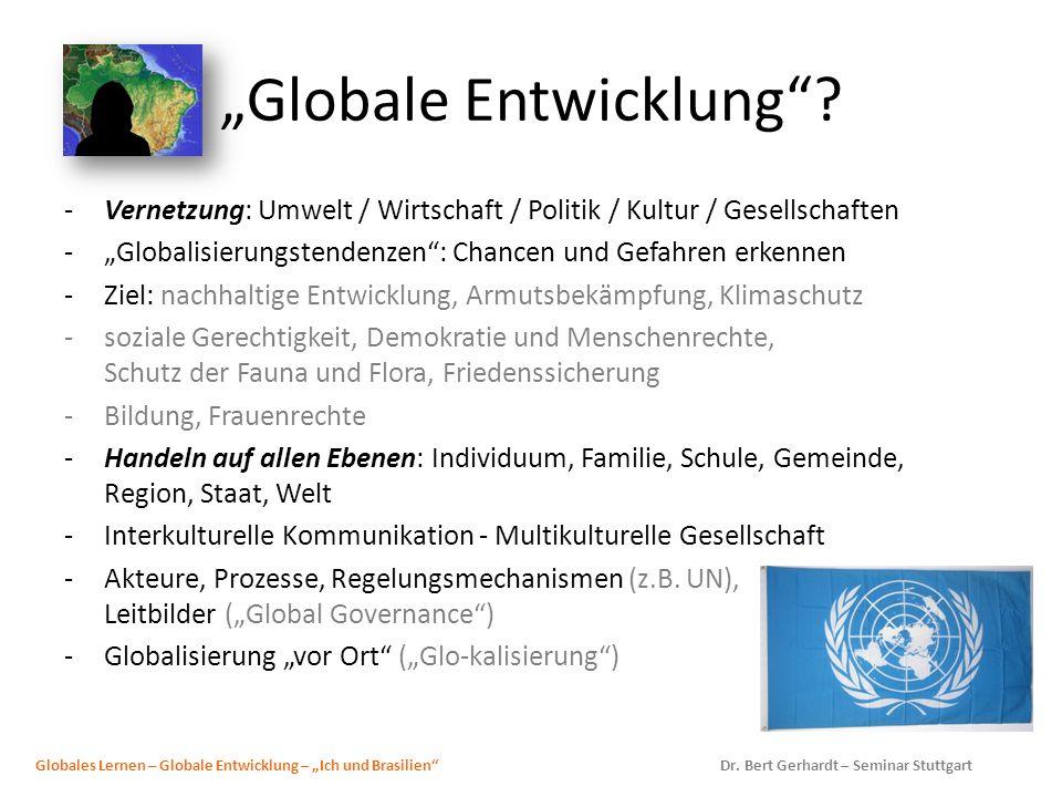 Globale Entwicklung? -Vernetzung: Umwelt / Wirtschaft / Politik / Kultur / Gesellschaften -Globalisierungstendenzen: Chancen und Gefahren erkennen -Zi