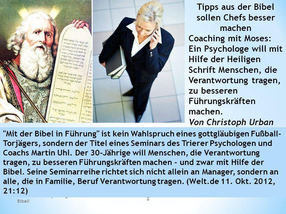 2 Tipps aus der Bibel sollen Chefs besser machen Coaching mit Moses: Ein Psychologe will mit Hilfe der Heiligen Schrift Menschen, die Verantwortung tr