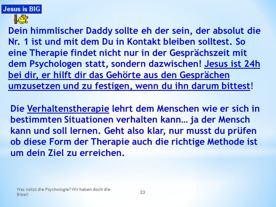 Was nützt die Psychologie? Wir haben doch die Bibel! 23 Dein himmlischer Daddy sollte eh der sein, der absolut die Nr. 1 ist und mit dem Du in Kontakt