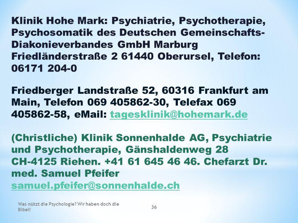 Klinik Hohe Mark: Psychiatrie, Psychotherapie, Psychosomatik des Deutschen Gemeinschafts- Diakonieverbandes GmbH Marburg Friedländerstraße 2 61440 Obe