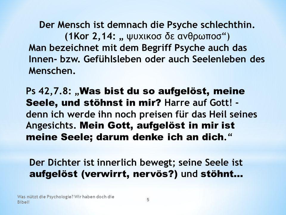 Der Mensch ist demnach die Psyche schlechthin. (1Kor 2,14: ψυχικοσ δε ανθρωποσ) Man bezeichnet mit dem Begriff Psyche auch das Innen- bzw. Gefühlslebe