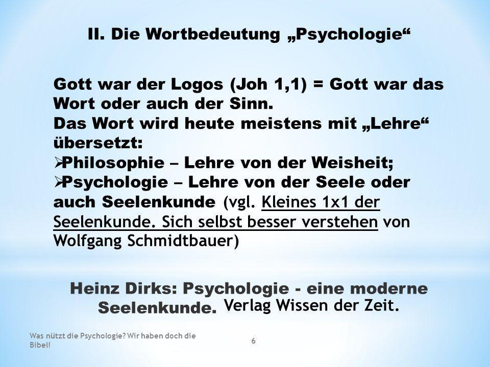 II. Die Wortbedeutung Psychologie Gott war der Logos (Joh 1,1) = Gott war das Wort oder auch der Sinn. Das Wort wird heute meistens mit Lehre übersetz