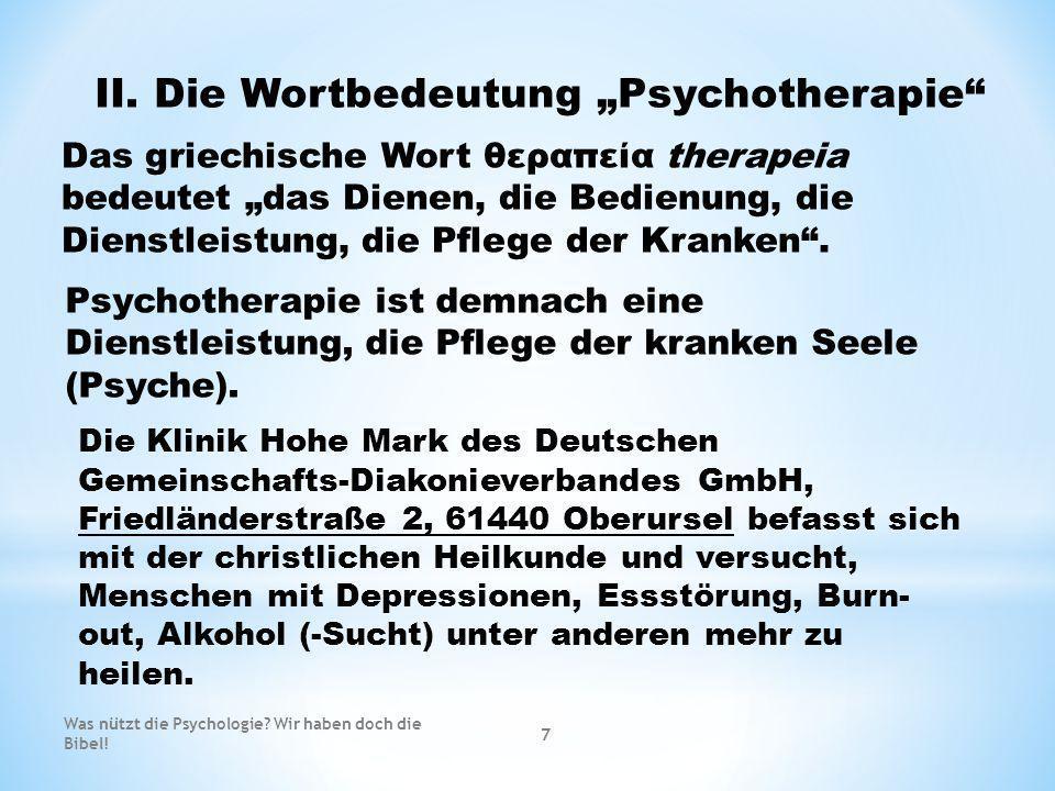 II. Die Wortbedeutung Psychotherapie Das griechische Wort θεραπεία therapeia bedeutet das Dienen, die Bedienung, die Dienstleistung, die Pflege der Kr