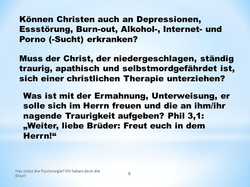 Können Christen auch an Depressionen, Essstörung, Burn-out, Alkohol-, Internet- und Porno (-Sucht) erkranken? Muss der Christ, der niedergeschlagen, s