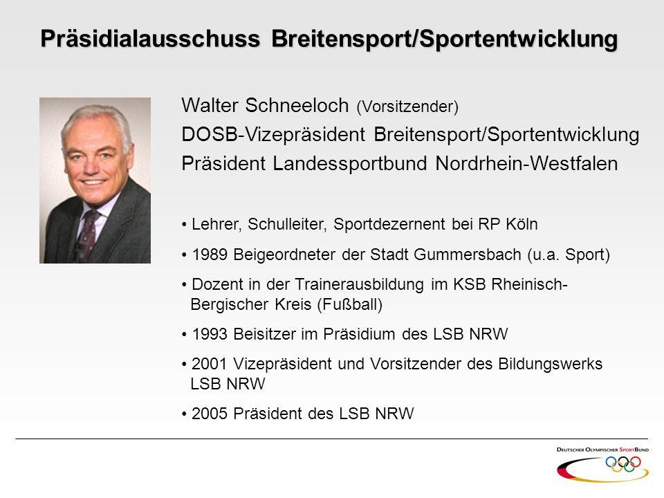 Walter Schneeloch (Vorsitzender) DOSB-Vizepräsident Breitensport/Sportentwicklung Präsident Landessportbund Nordrhein-Westfalen Lehrer, Schulleiter, S
