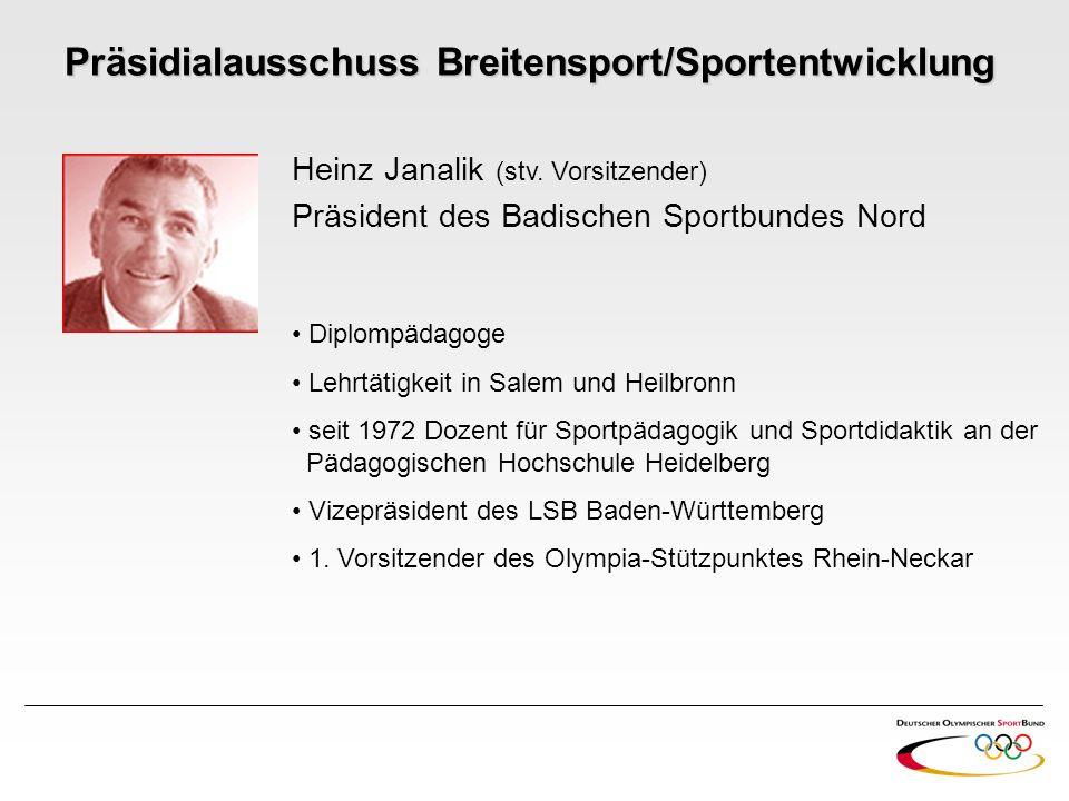 Heinz Janalik (stv. Vorsitzender) Präsident des Badischen Sportbundes Nord Diplompädagoge Lehrtätigkeit in Salem und Heilbronn seit 1972 Dozent für Sp