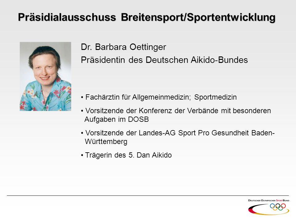 Dr. Barbara Oettinger Präsidentin des Deutschen Aikido-Bundes Fachärztin für Allgemeinmedizin; Sportmedizin Vorsitzende der Konferenz der Verbände mit