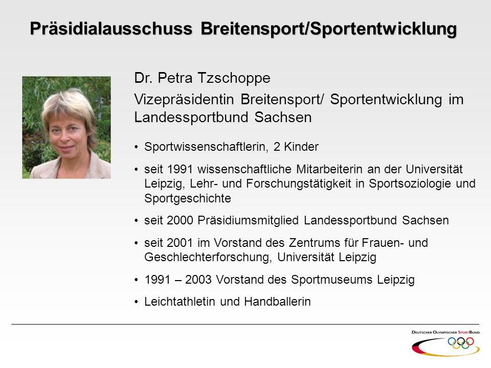 Dr. Petra Tzschoppe Vizepräsidentin Breitensport/ Sportentwicklung im Landessportbund Sachsen Sportwissenschaftlerin, 2 Kinder seit 1991 wissenschaftl