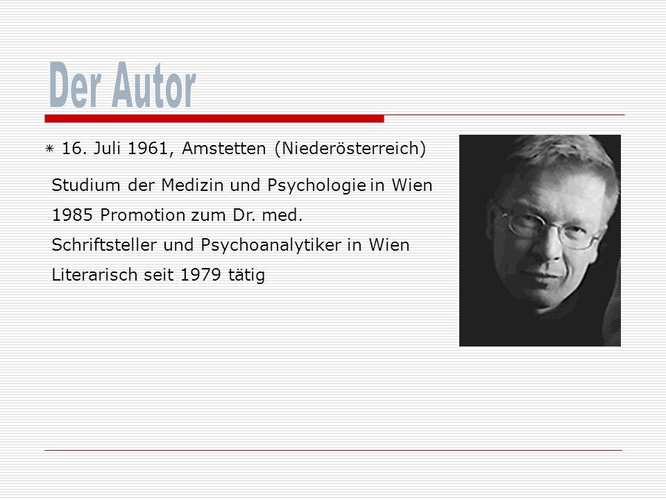 ٭ 16. Juli 1961, Amstetten (Niederösterreich) Studium der Medizin und Psychologie in Wien 1985 Promotion zum Dr. med. Schriftsteller und Psychoanalyti