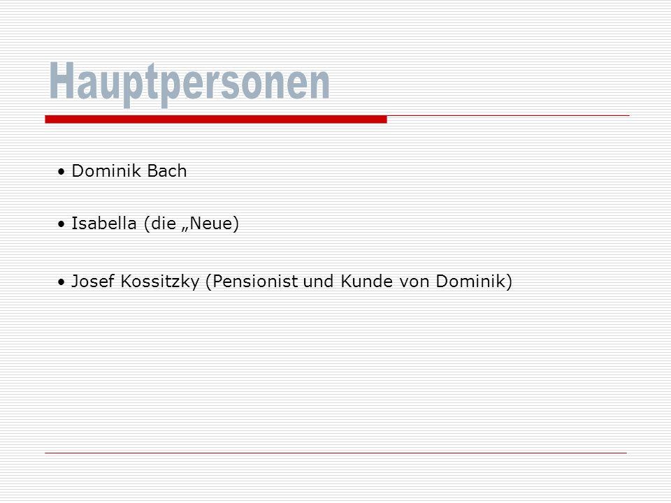 Dominik Bach Josef Kossitzky (Pensionist und Kunde von Dominik) Isabella (die Neue)