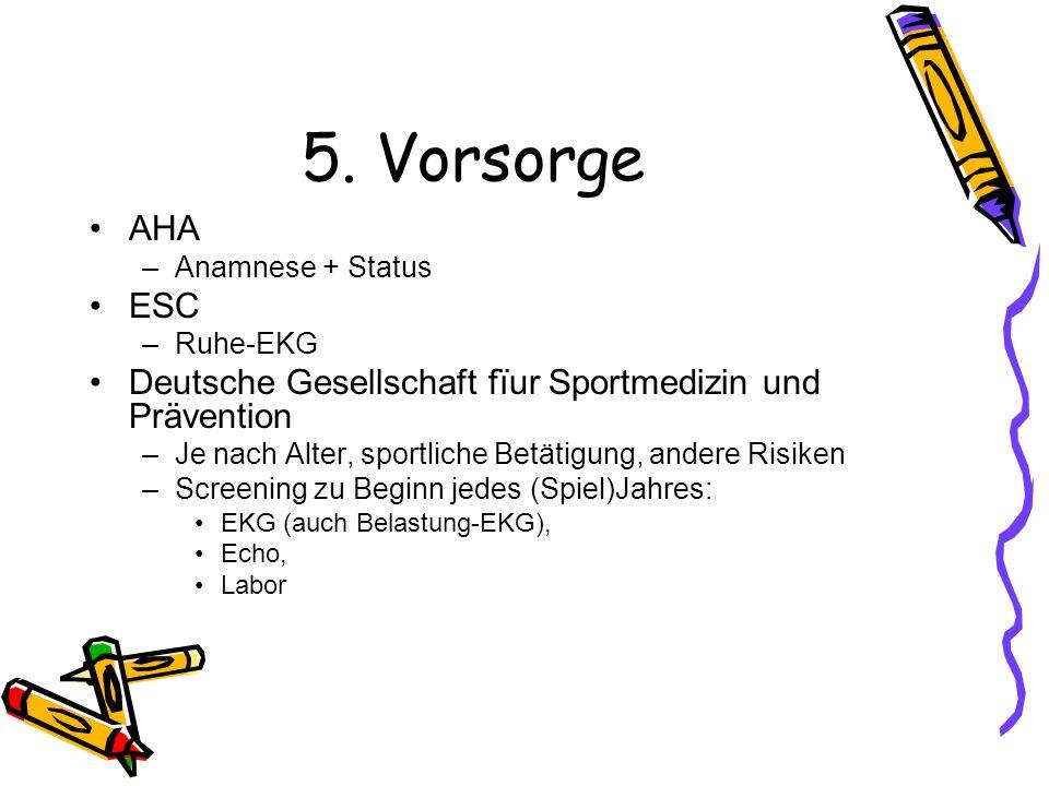 5. Vorsorge AHA –Anamnese + Status ESC –Ruhe-EKG Deutsche Gesellschaft fïur Sportmedizin und Prävention –Je nach Alter, sportliche Betätigung, andere