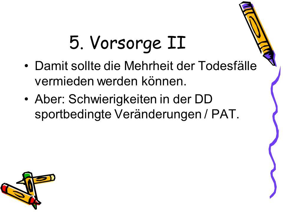 5. Vorsorge II Damit sollte die Mehrheit der Todesfälle vermieden werden können. Aber: Schwierigkeiten in der DD sportbedingte Veränderungen / PAT.