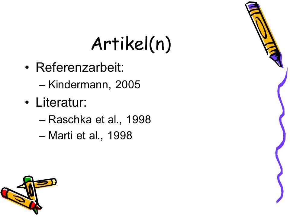 Artikel(n) Referenzarbeit: –Kindermann, 2005 Literatur: –Raschka et al., 1998 –Marti et al., 1998