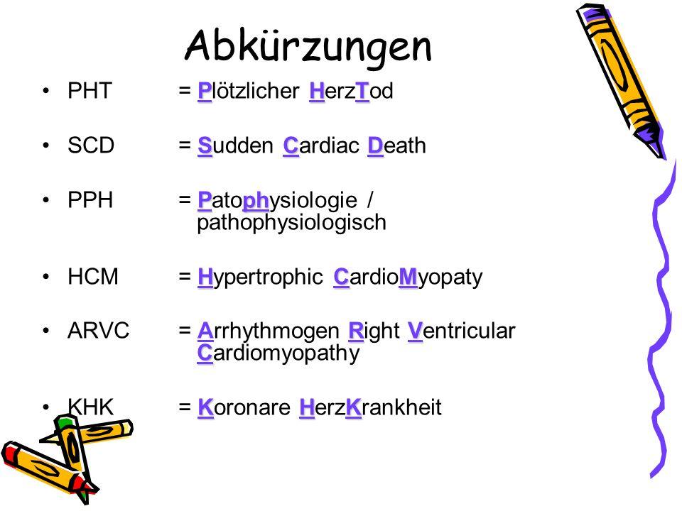 Abkürzungen PHTPHT = Plötzlicher HerzTod SCDSCD = Sudden Cardiac Death PphPPH = Patophysiologie / pathophysiologisch HCMHCM = Hypertrophic CardioMyopa