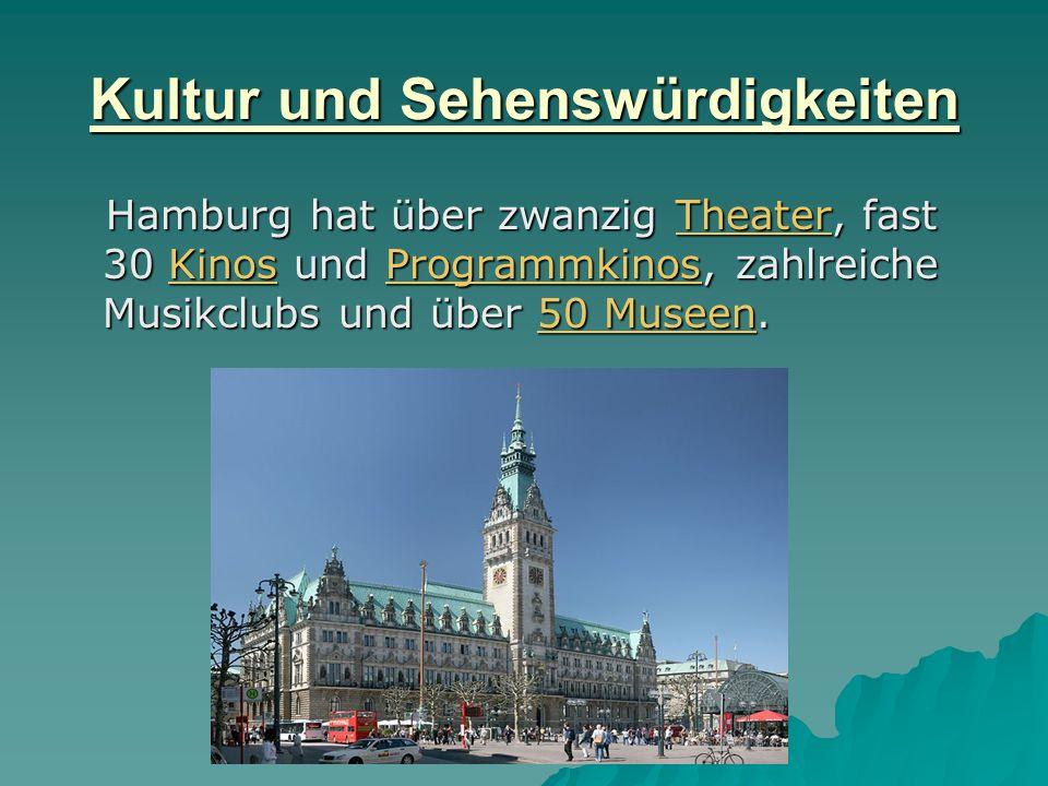 Kultur und Sehenswürdigkeiten Hamburg hat über zwanzig Theater, fast 30 Kinos und Programmkinos, zahlreiche Musikclubs und über 50 Museen.