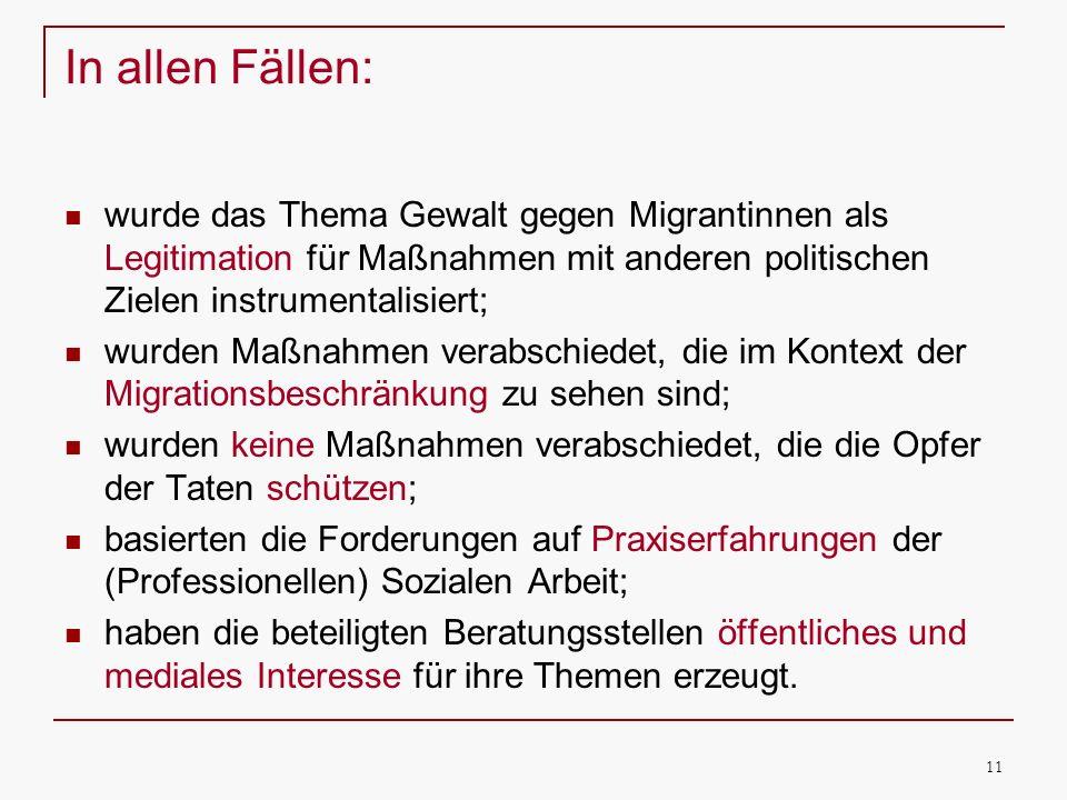 11 In allen Fällen: wurde das Thema Gewalt gegen Migrantinnen als Legitimation für Maßnahmen mit anderen politischen Zielen instrumentalisiert; wurden