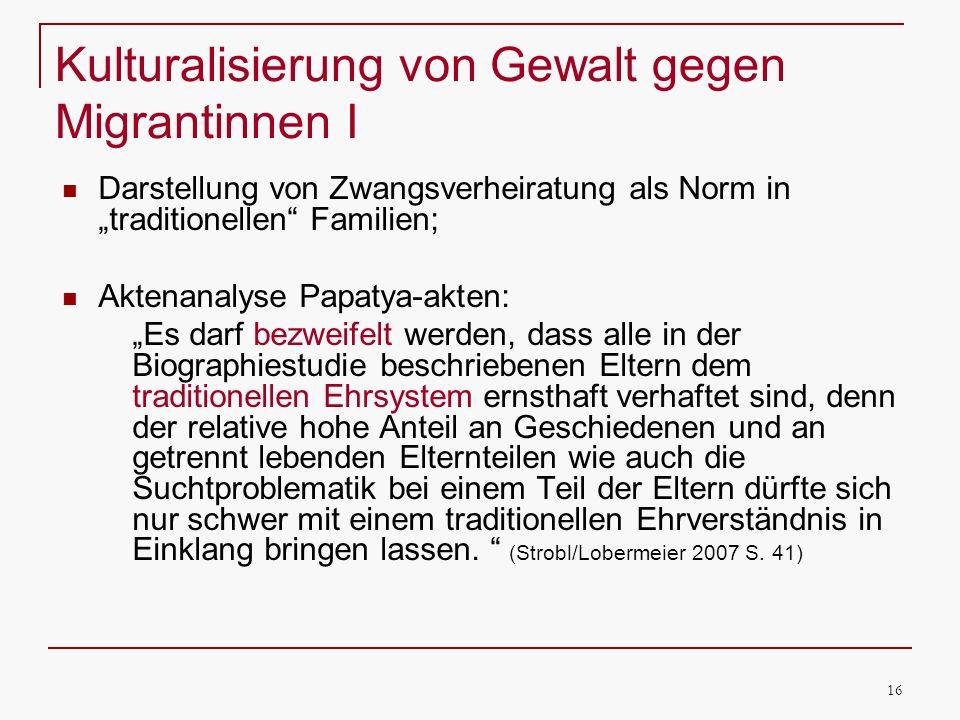 16 Kulturalisierung von Gewalt gegen Migrantinnen I Darstellung von Zwangsverheiratung als Norm in traditionellen Familien; Aktenanalyse Papatya-akten