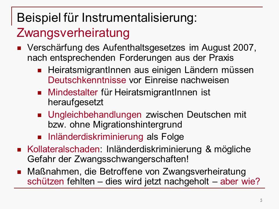 5 Beispiel für Instrumentalisierung: Zwangsverheiratung Verschärfung des Aufenthaltsgesetzes im August 2007, nach entsprechenden Forderungen aus der P