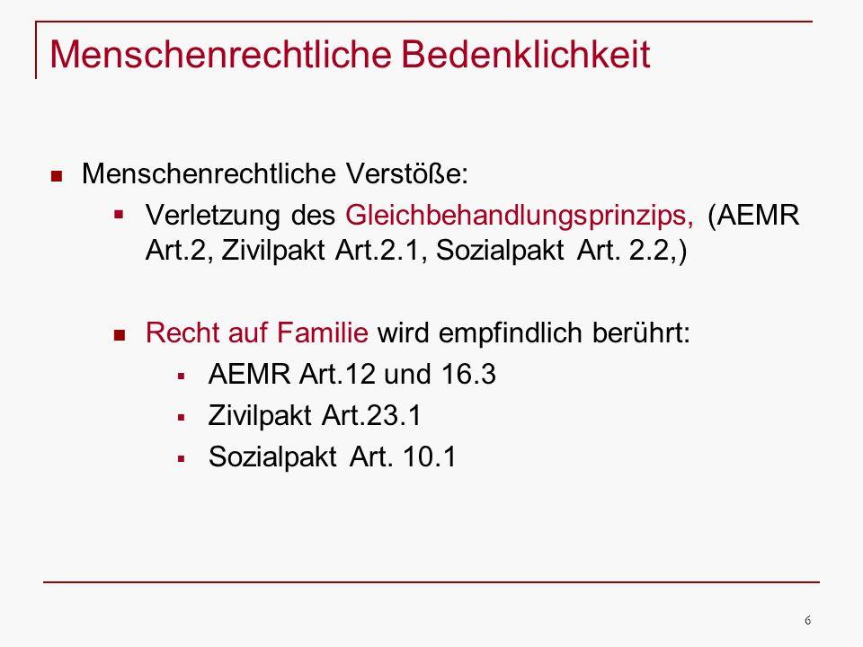 6 Menschenrechtliche Bedenklichkeit Menschenrechtliche Verstöße: Verletzung des Gleichbehandlungsprinzips, (AEMR Art.2, Zivilpakt Art.2.1, Sozialpakt