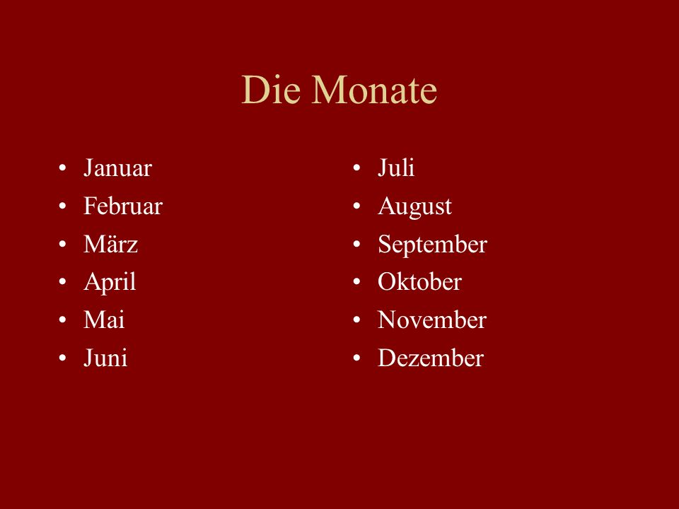 Die Monate Januar Februar März April Mai Juni Juli August September Oktober November Dezember