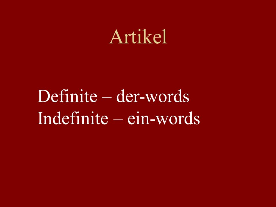 Artikel Definite – der-words Indefinite – ein-words