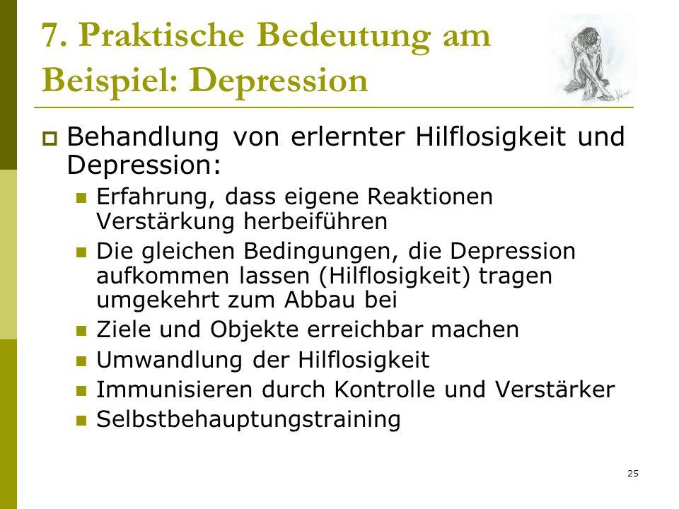 25 7. Praktische Bedeutung am Beispiel: Depression Behandlung von erlernter Hilflosigkeit und Depression: Erfahrung, dass eigene Reaktionen Verstärkun