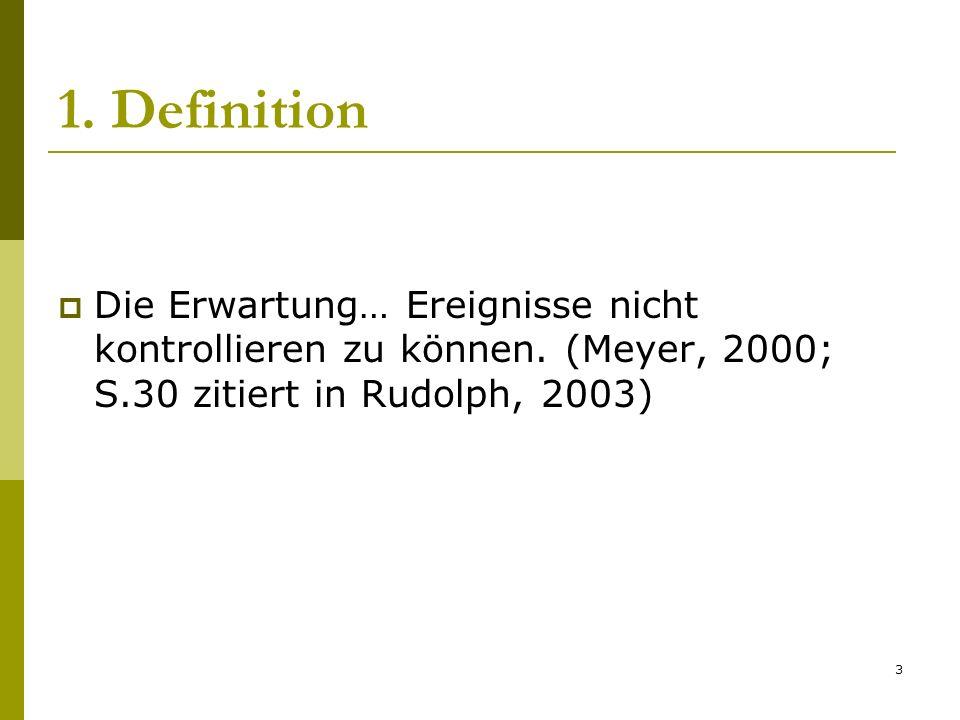 3 1. Definition Die Erwartung… Ereignisse nicht kontrollieren zu können. (Meyer, 2000; S.30 zitiert in Rudolph, 2003)