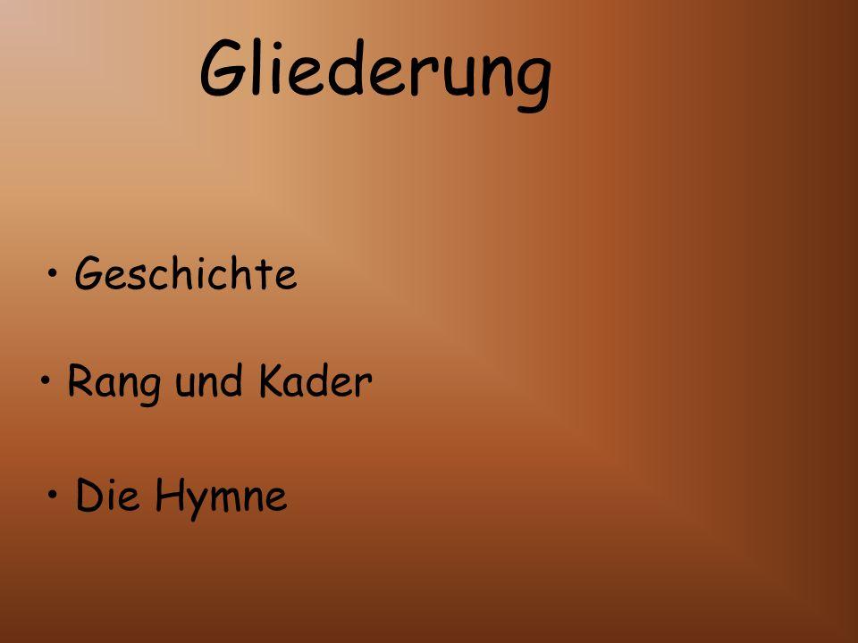 Gliederung Geschichte Rang und Kader Die Hymne