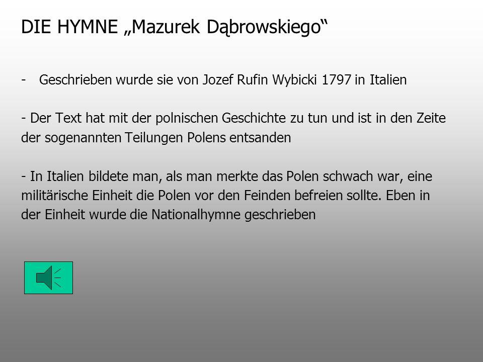 -Geschrieben wurde sie von Jozef Rufin Wybicki 1797 in Italien - Der Text hat mit der polnischen Geschichte zu tun und ist in den Zeite der sogenannten Teilungen Polens entsanden - In Italien bildete man, als man merkte das Polen schwach war, eine militärische Einheit die Polen vor den Feinden befreien sollte.