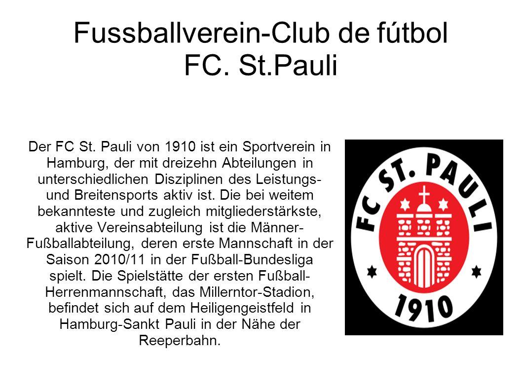Fussballverein-Club de fútbol FC. St.Pauli Der FC St. Pauli von 1910 ist ein Sportverein in Hamburg, der mit dreizehn Abteilungen in unterschiedlichen