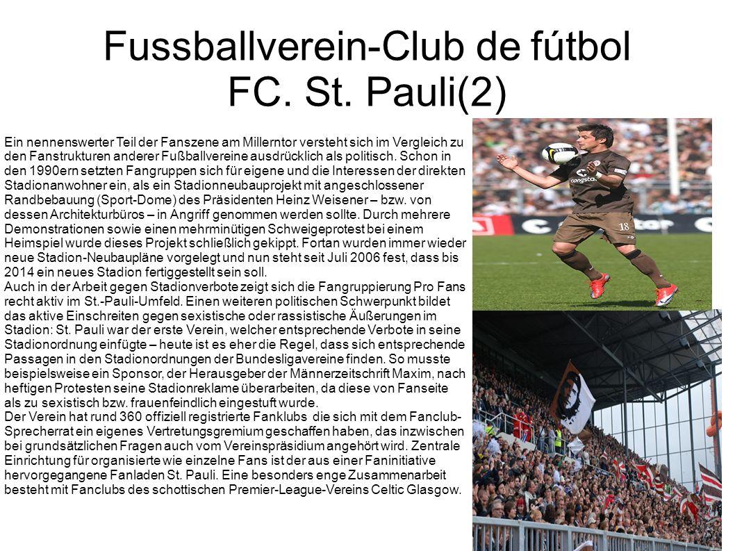 Fussballverein-Club de fútbol FC. St. Pauli(2) Ein nennenswerter Teil der Fanszene am Millerntor versteht sich im Vergleich zu den Fanstrukturen ander