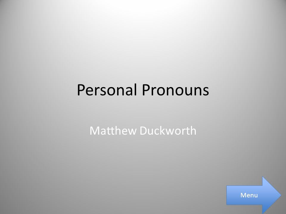 Personal Pronouns Matthew Duckworth Menu