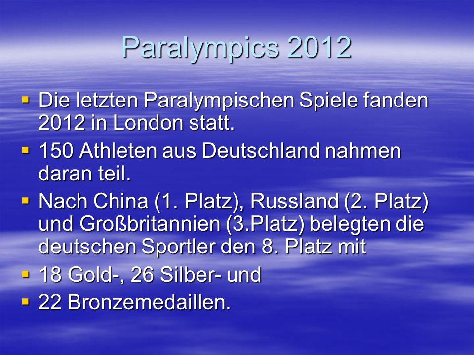 Paralympics 2012 Die letzten Paralympischen Spiele fanden 2012 in London statt.