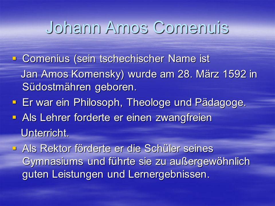 Johann Amos Comenuis Comenius (sein tschechischer Name ist Comenius (sein tschechischer Name ist Jan Amos Komensky) wurde am 28.